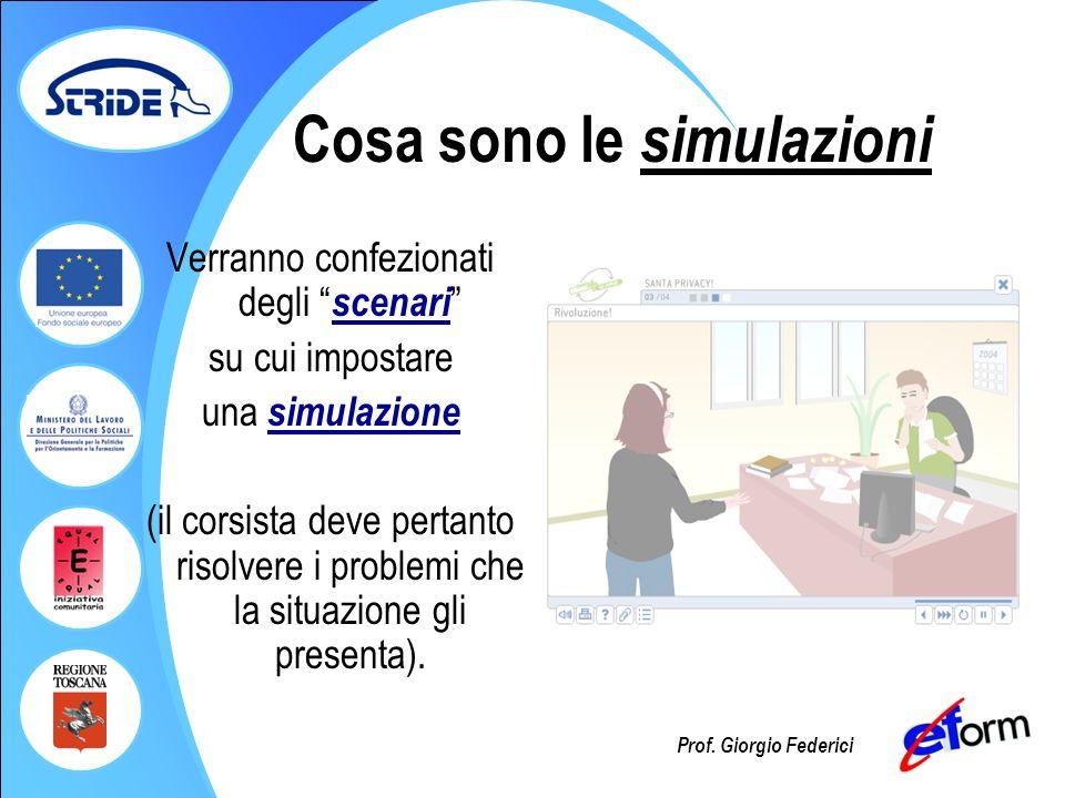 Prof. Giorgio Federici Cosa sono le simulazioni Verranno confezionati degli scenari su cui impostare una simulazione (il corsista deve pertanto risolv
