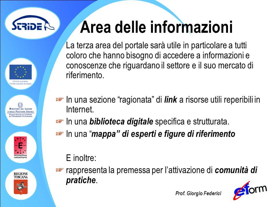 Prof. Giorgio Federici Area delle informazioni La terza area del portale sarà utile in particolare a tutti coloro che hanno bisogno di accedere a info