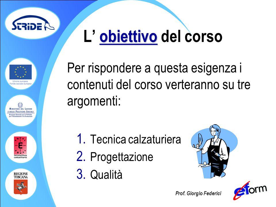 Prof. Giorgio Federici obiettivo L obiettivo del corso Per rispondere a questa esigenza i contenuti del corso verteranno su tre argomenti: 1. Tecnica