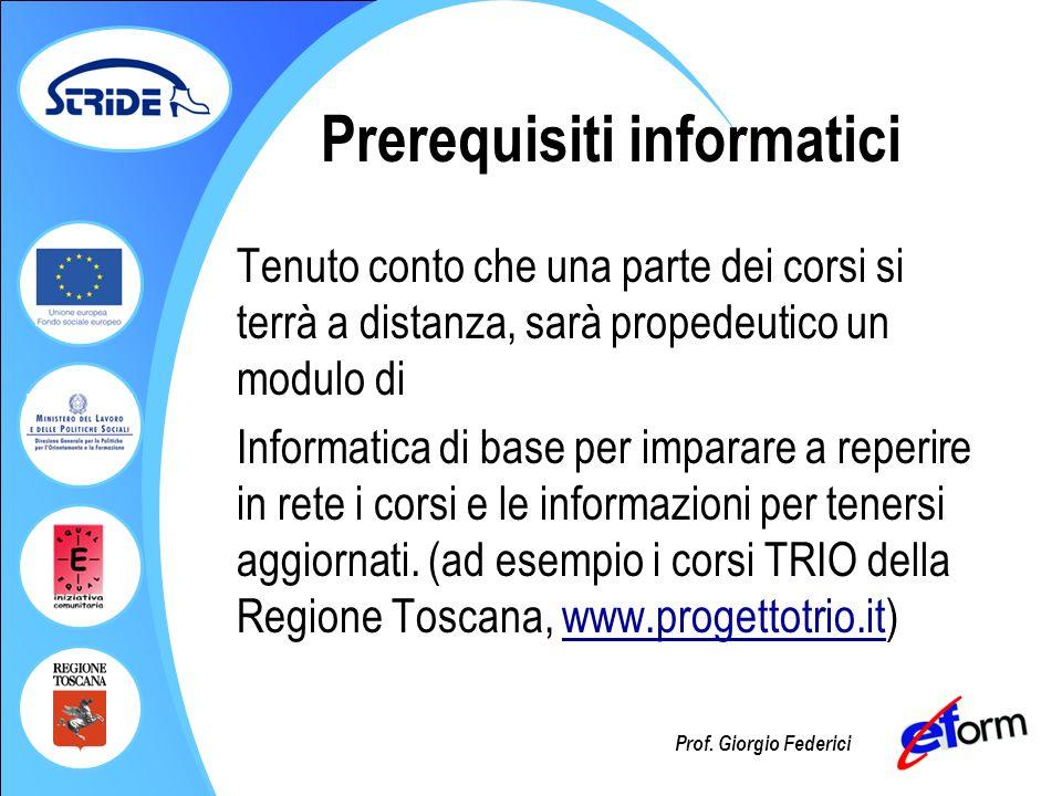 Prof. Giorgio Federici Prerequisiti informatici Tenuto conto che una parte dei corsi si terrà a distanza, sarà propedeutico un modulo di Informatica d