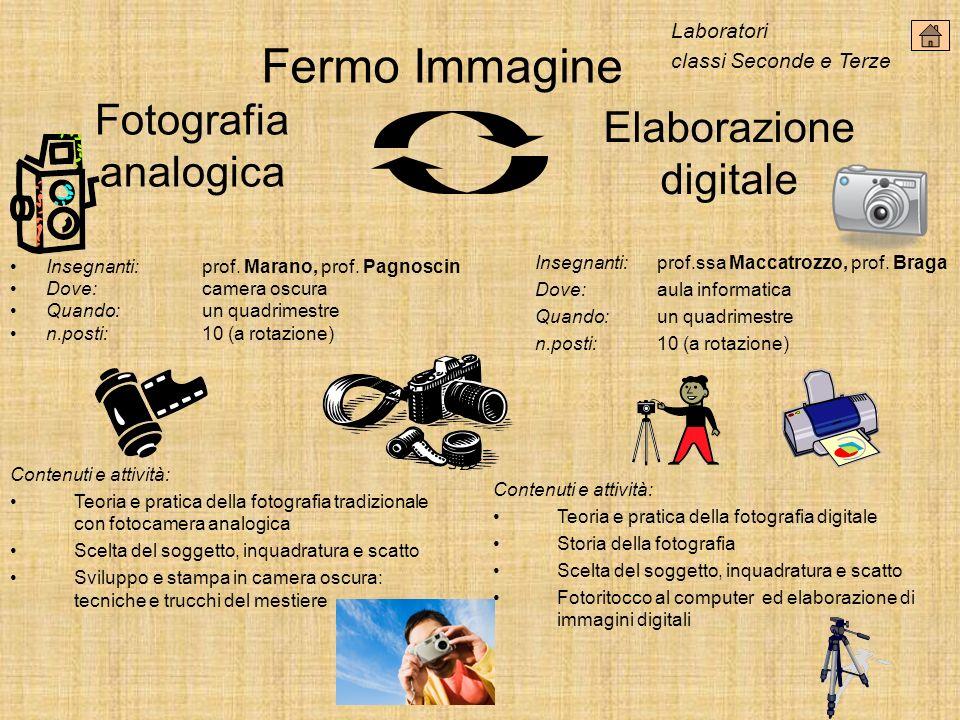 Fotografia analogica Elaborazione digitale Insegnanti:prof. Marano, prof. Pagnoscin Dove: camera oscura Quando:un quadrimestre n.posti:10 (a rotazione