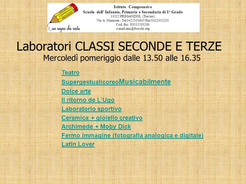 Laboratori CLASSI SECONDE E TERZE Mercoledì pomeriggio dalle 13.50 alle 16.35 Istituto Comprensivo Scuola dell Infanzia, Primaria e Secondaria di 1° G