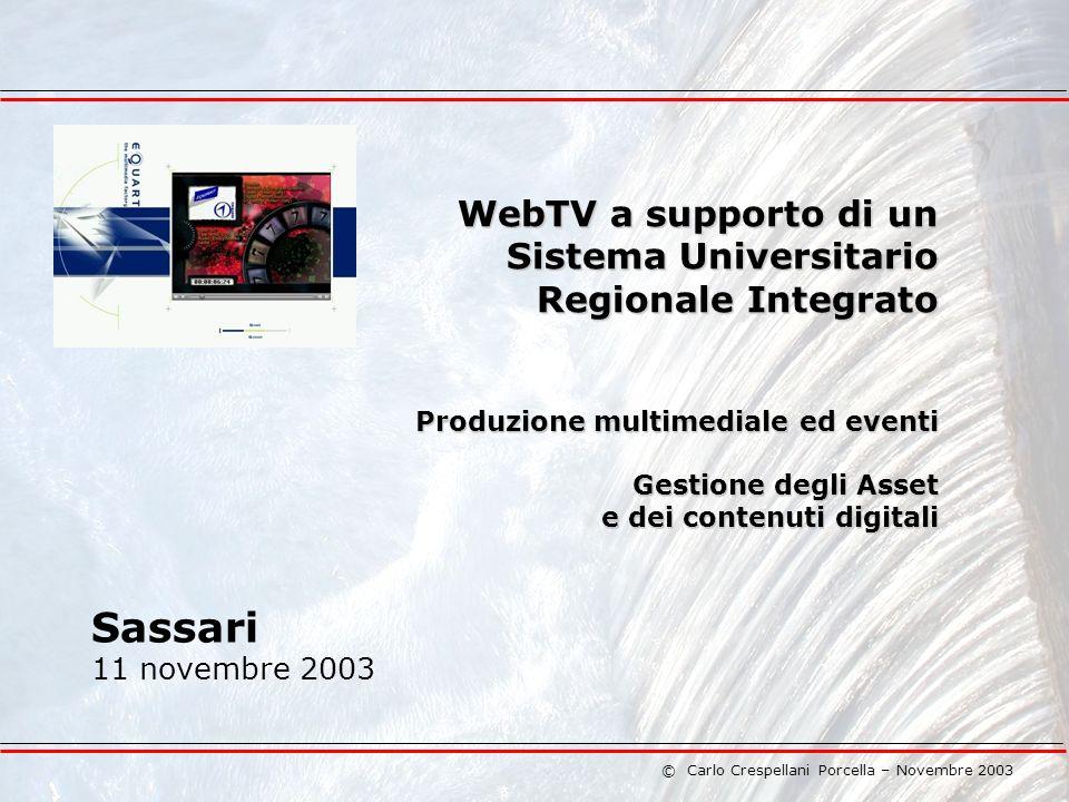 © Carlo Crespellani Porcella – Novembre 2003 WebTV a supporto di un Sistema Universitario Regionale Integrato Produzione multimediale ed eventi Gestione degli Asset e dei contenuti digitali Sassari 11 novembre 2003