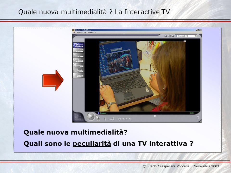 © Carlo Crespellani Porcella – Novembre 2003 Quali sono le peculiarità di una TV interattiva .