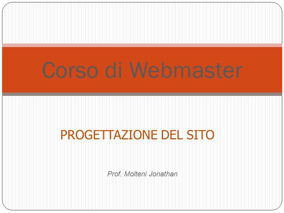 PROGETTAZIONE DEL SITO Prof. Molteni Jonathan Corso di Webmaster