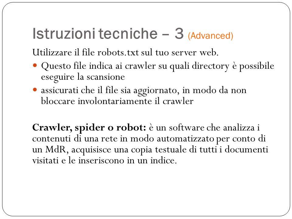 Istruzioni tecniche – 3 (Advanced) Utilizzare il file robots.txt sul tuo server web. Questo file indica ai crawler su quali directory è possibile eseg