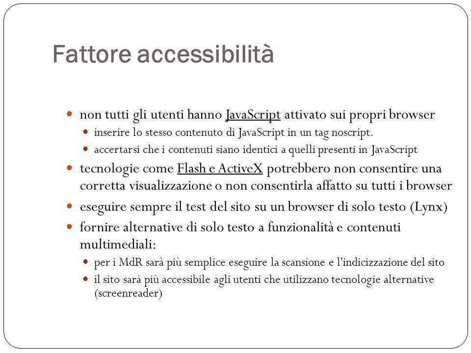 Fattore accessibilità non tutti gli utenti hanno JavaScript attivato sui propri browser inserire lo stesso contenuto di JavaScript in un tag noscript.