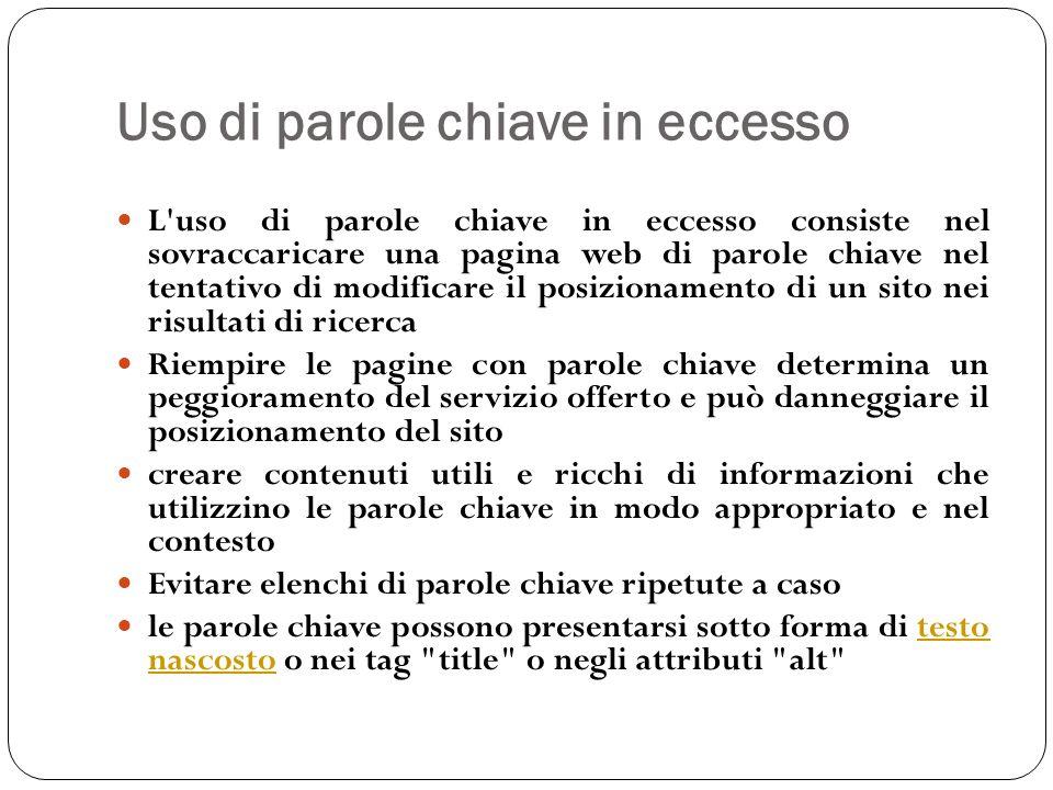 Uso di parole chiave in eccesso L'uso di parole chiave in eccesso consiste nel sovraccaricare una pagina web di parole chiave nel tentativo di modific