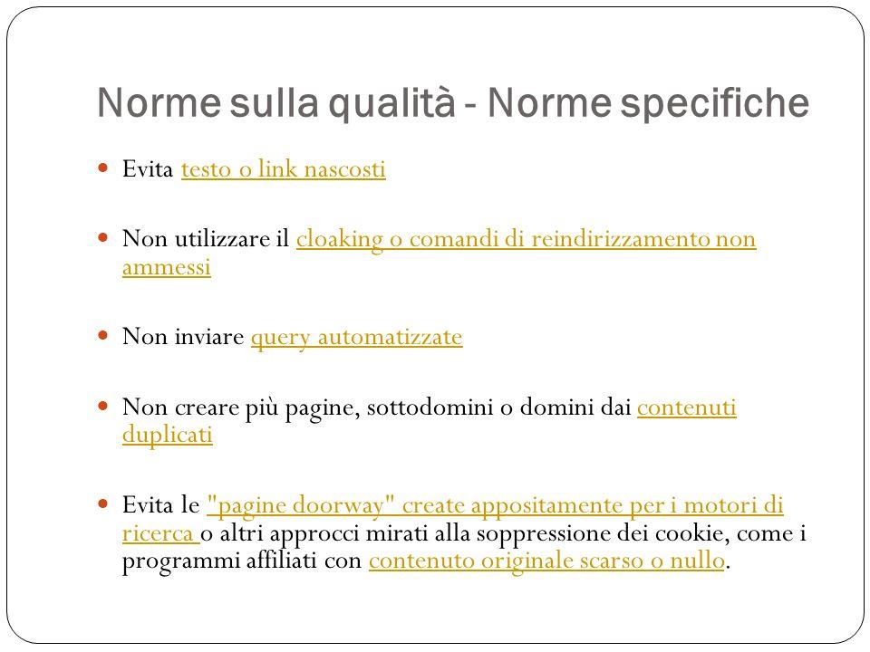 Norme sulla qualità - Norme specifiche Evita testo o link nascostitesto o link nascosti Non utilizzare il cloaking o comandi di reindirizzamento non a