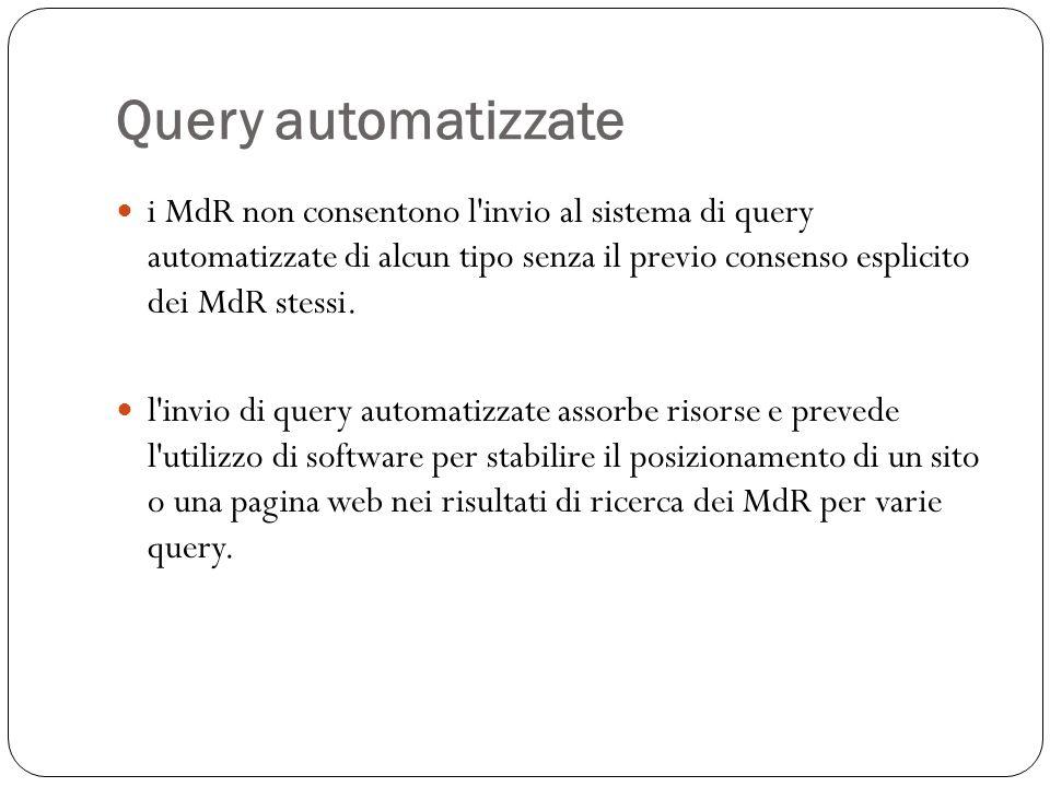 Query automatizzate i MdR non consentono l invio al sistema di query automatizzate di alcun tipo senza il previo consenso esplicito dei MdR stessi.
