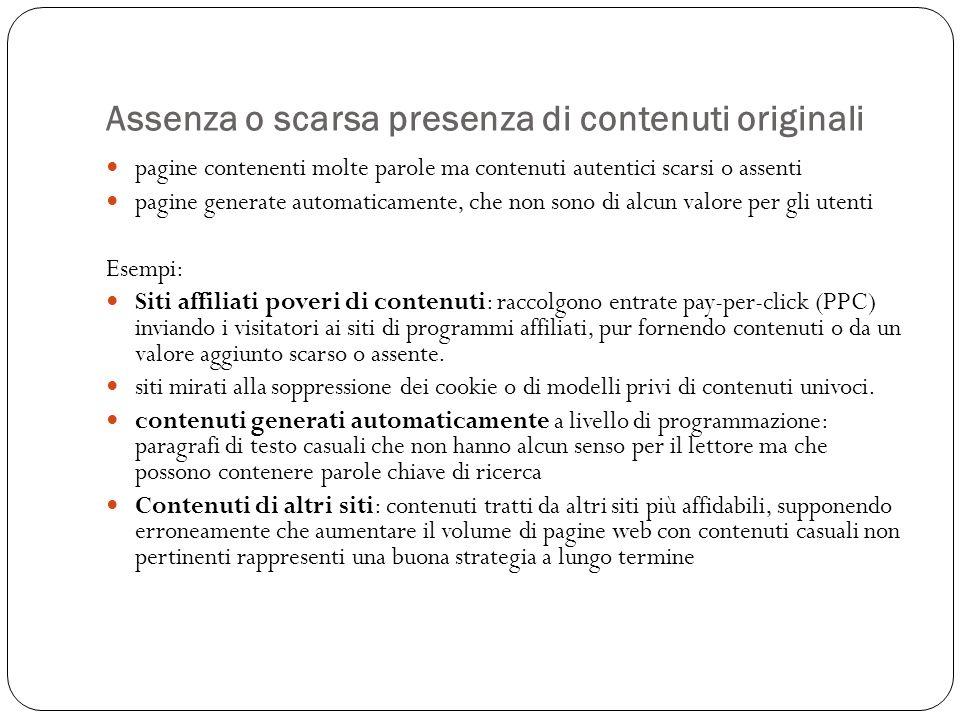 Assenza o scarsa presenza di contenuti originali pagine contenenti molte parole ma contenuti autentici scarsi o assenti pagine generate automaticament