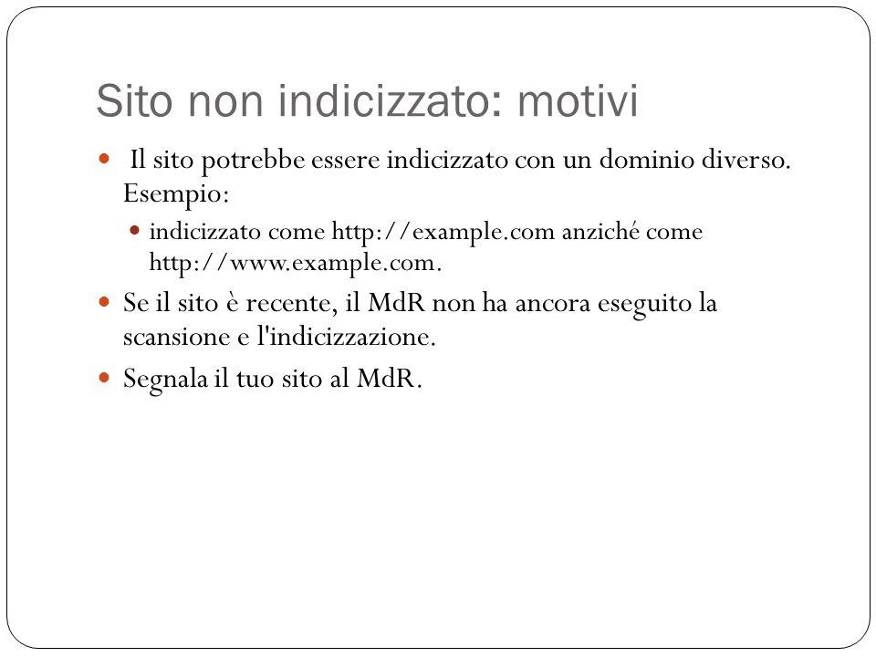 Sito non indicizzato: motivi Il sito potrebbe essere indicizzato con un dominio diverso. Esempio: indicizzato come http://example.com anziché come htt