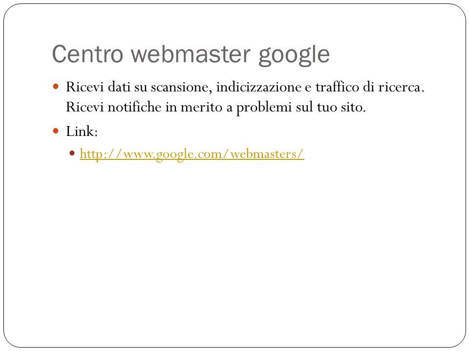 Centro webmaster google Ricevi dati su scansione, indicizzazione e traffico di ricerca. Ricevi notifiche in merito a problemi sul tuo sito. Link: http