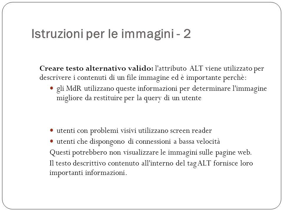 Istruzioni per le immagini - 2 Creare testo alternativo valido: l'attributo ALT viene utilizzato per descrivere i contenuti di un file immagine ed è i