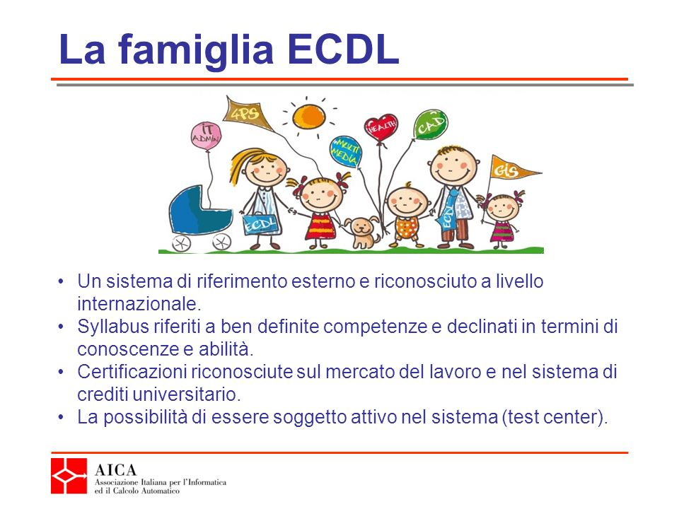 La famiglia ECDL Un sistema di riferimento esterno e riconosciuto a livello internazionale.