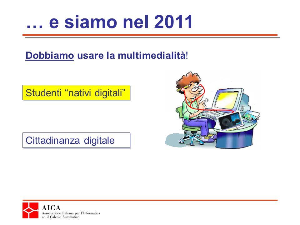 … e siamo nel 2011 Dobbiamo usare la multimedialità! Studenti nativi digitali Cittadinanza digitale