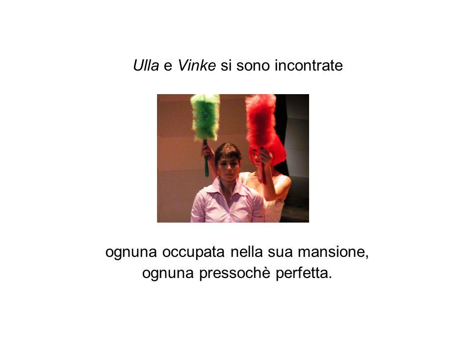 Ulla e Vinke si sono incontrate ognuna occupata nella sua mansione, ognuna pressochè perfetta.