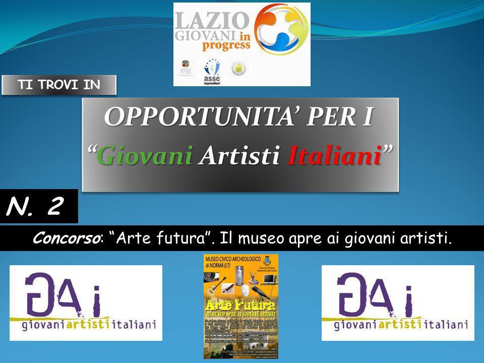 OPPORTUNITA PER I Giovani Artisti ItalianiGiovani Artisti Italiani OPPORTUNITA PER I Giovani Artisti ItalianiGiovani Artisti Italiani Concorso: Arte futura.