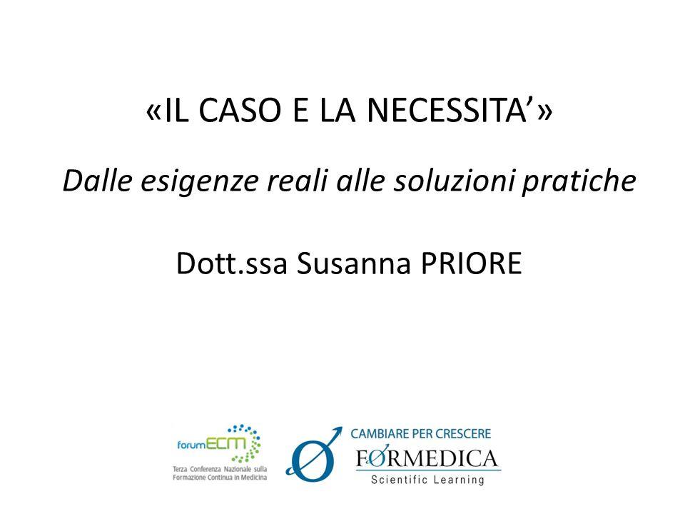 «IL CASO E LA NECESSITA» Dalle esigenze reali alle soluzioni pratiche Dott.ssa Susanna PRIORE
