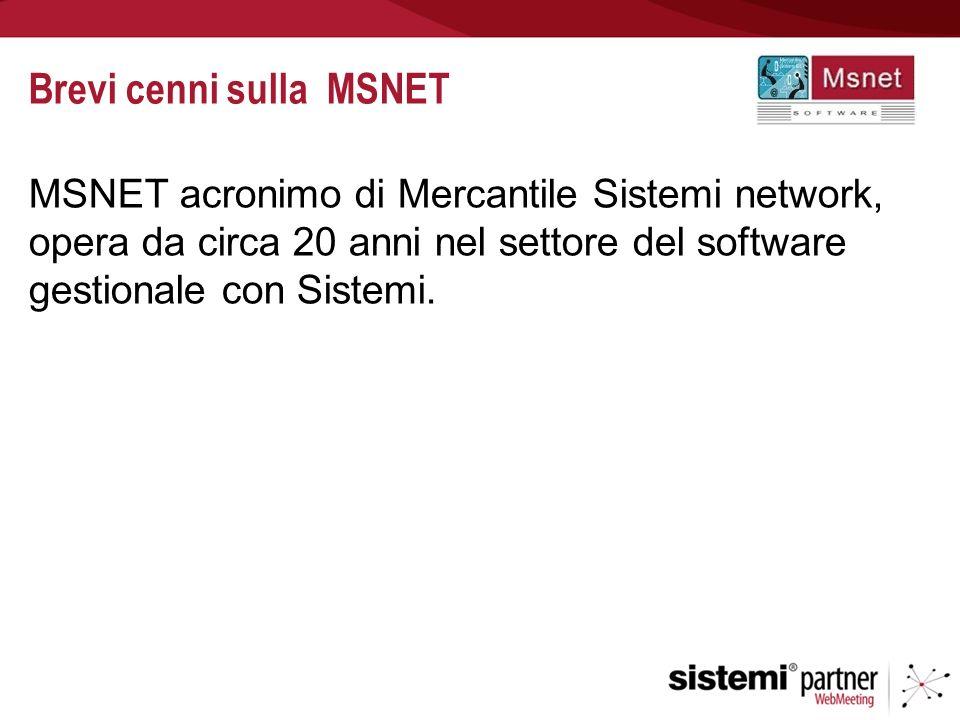 Brevi cenni sulla MSNET MSNET acronimo di Mercantile Sistemi network, opera da circa 20 anni nel settore del software gestionale con Sistemi.