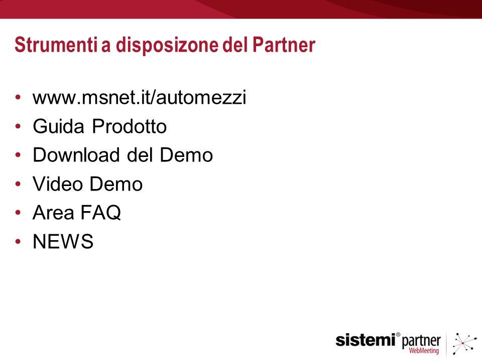 Strumenti a disposizone del Partner www.msnet.it/automezzi Guida Prodotto Download del Demo Video Demo Area FAQ NEWS