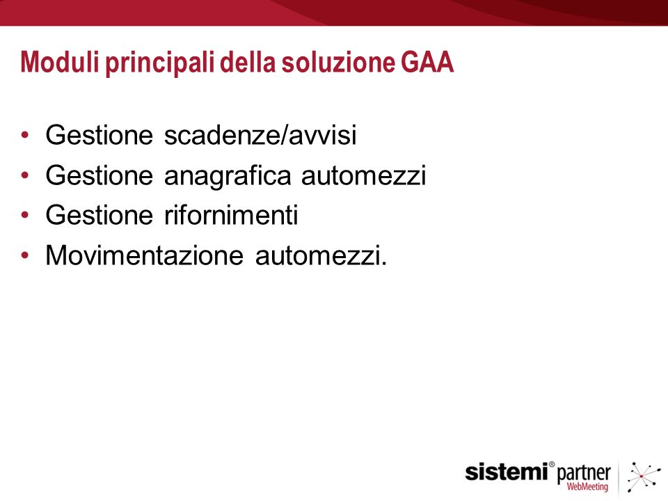 Moduli principali della soluzione GAA Gestione scadenze/avvisi Gestione anagrafica automezzi Gestione rifornimenti Movimentazione automezzi.