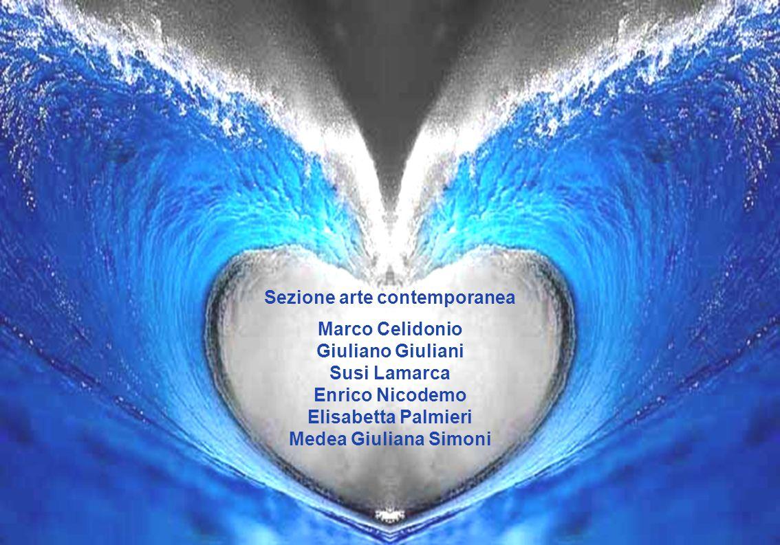 Sezione arte contemporanea Marco Celidonio Giuliano Giuliani Susi Lamarca Enrico Nicodemo Elisabetta Palmieri Medea Giuliana Simoni