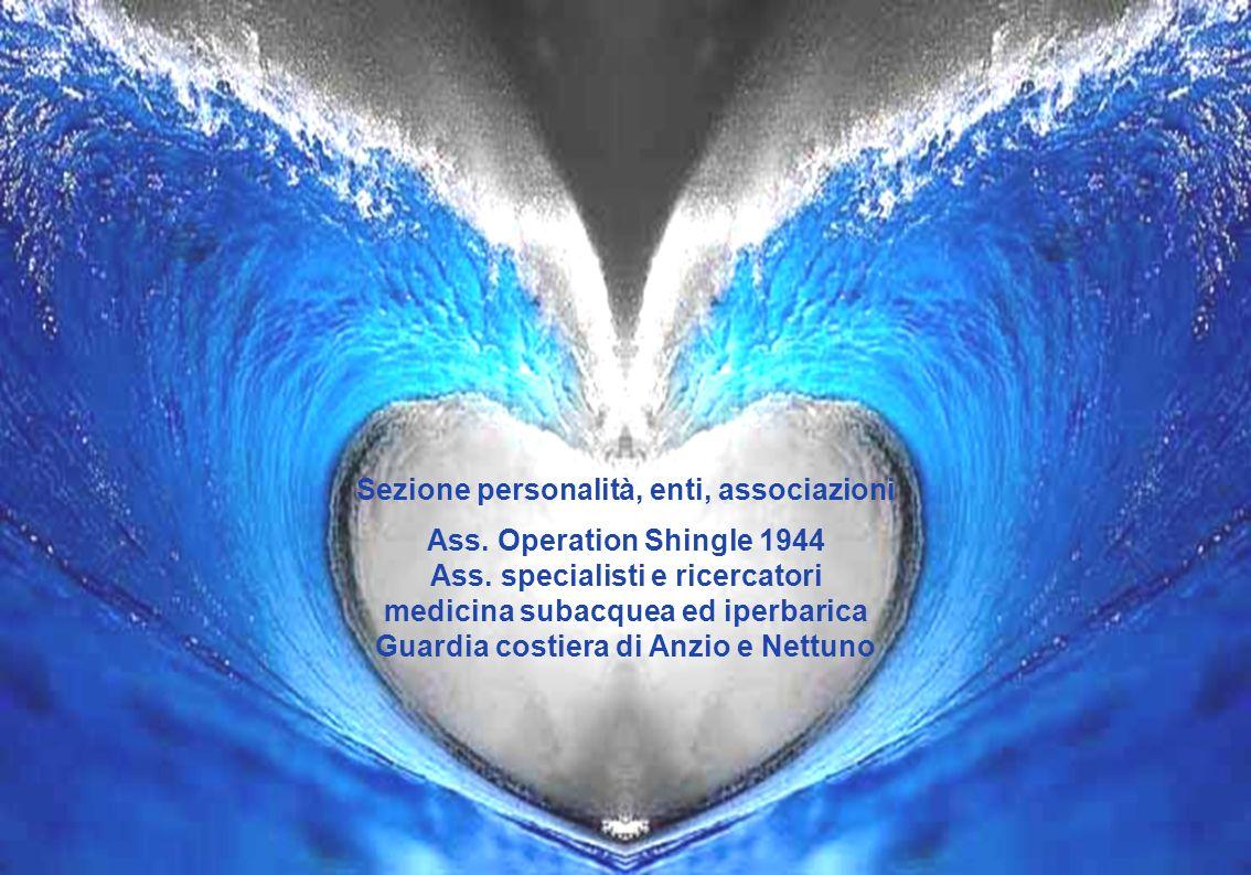 Sezione personalità, enti, associazioni Ass. Operation Shingle 1944 Ass. specialisti e ricercatori medicina subacquea ed iperbarica Guardia costiera d