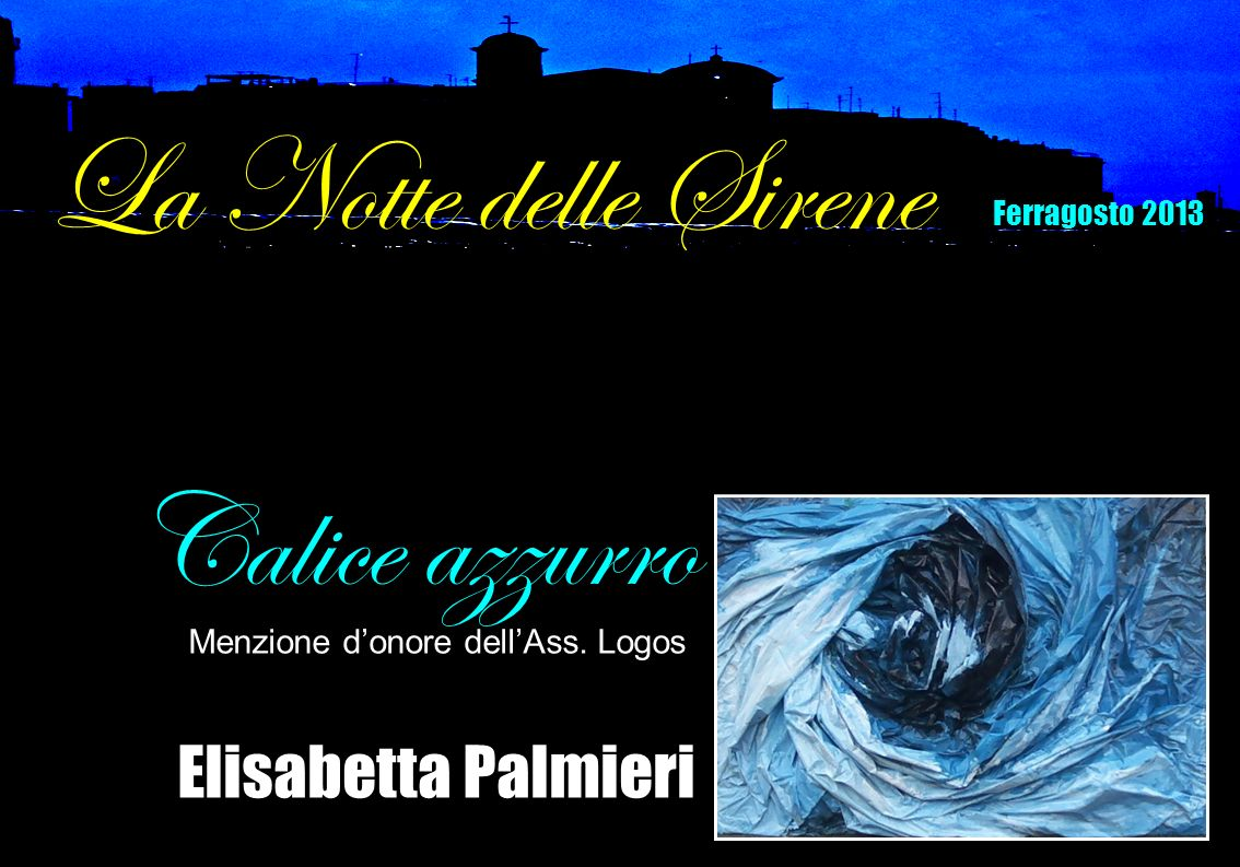 Elisabetta Palmieri Calice azzurro Menzione donore dellAss. Logos La Notte delle Sirene Ferragosto 2013