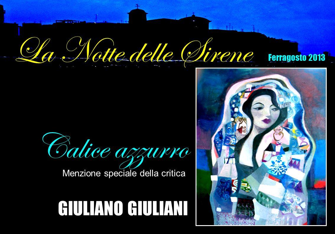 GIULIANO GIULIANI Calice azzurro Menzione speciale della critica La Notte delle Sirene Ferragosto 2013