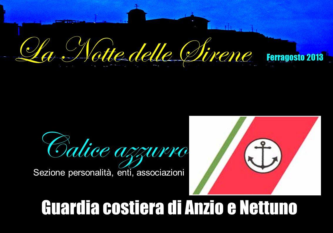 Guardia costiera di Anzio e Nettuno Calice azzurro Sezione personalità, enti, associazioni La Notte delle Sirene Ferragosto 2013