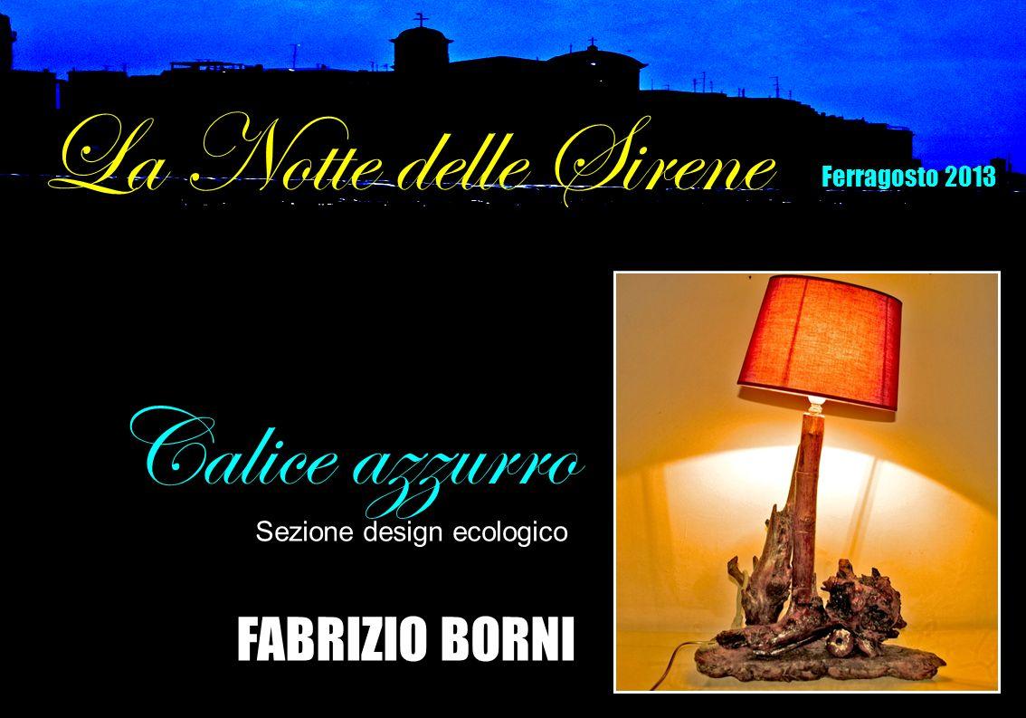 FABRIZIO BORNI Calice azzurro Sezione design ecologico La Notte delle Sirene Ferragosto 2013