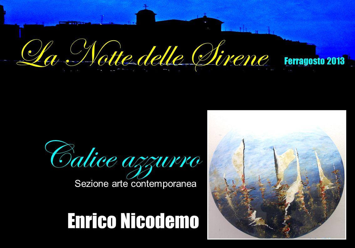 Enrico Nicodemo Calice azzurro Sezione arte contemporanea La Notte delle Sirene Ferragosto 2013