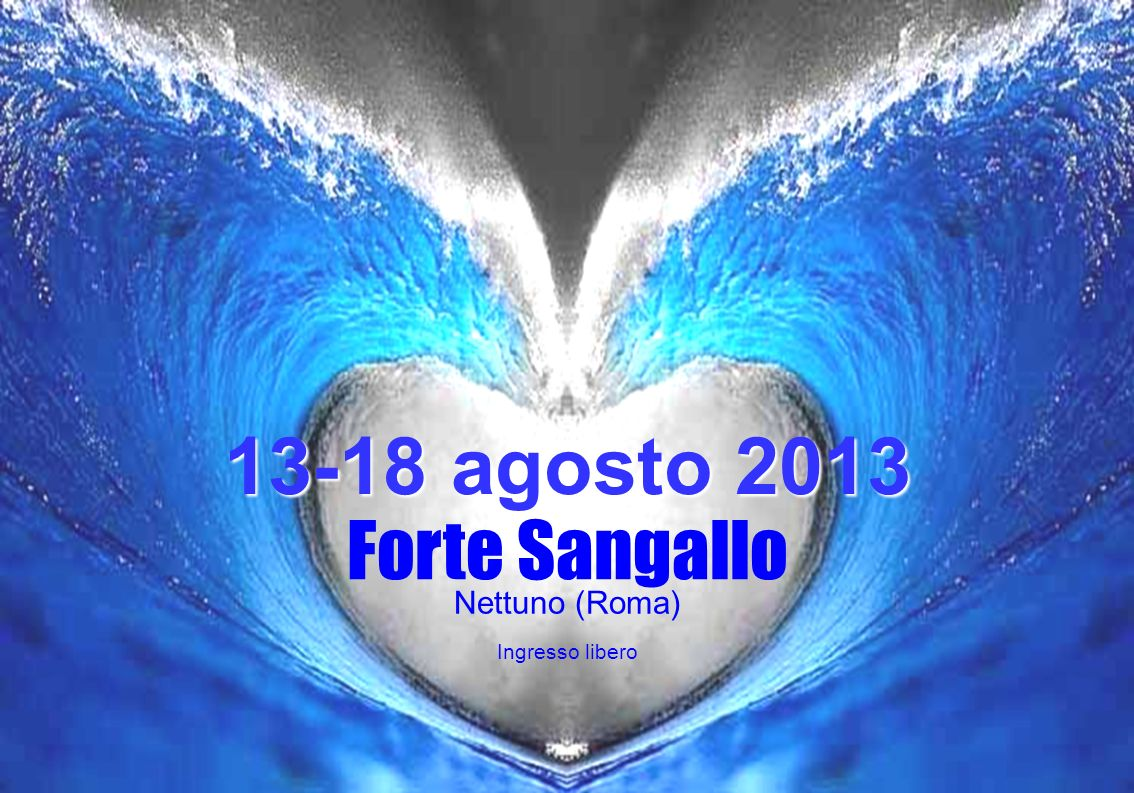 13-18 agosto 2013 Nettuno (Roma) Ingresso libero Forte Sangallo