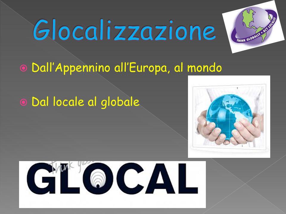 DallAppennino allEuropa, al mondo Dal locale al globale