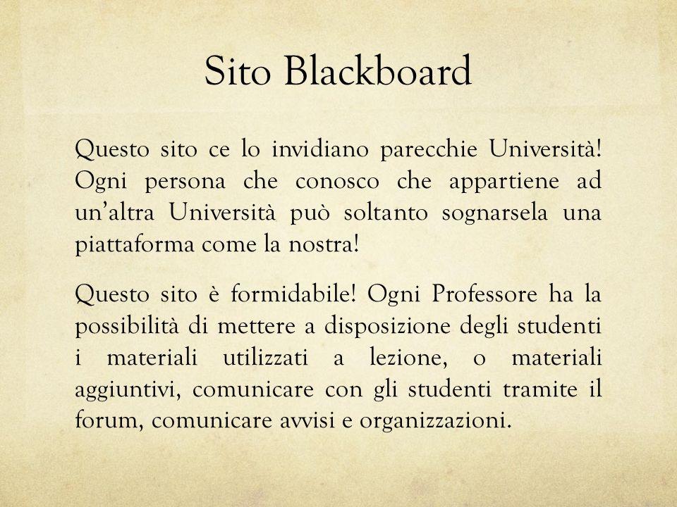 Sito Blackboard Questo sito ce lo invidiano parecchie Università.