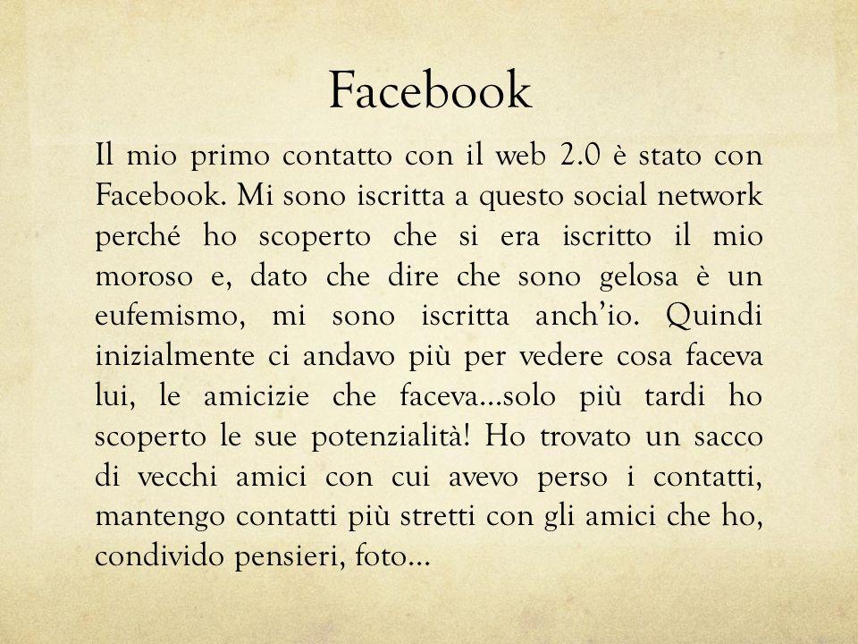 Facebook Il mio primo contatto con il web 2.0 è stato con Facebook.
