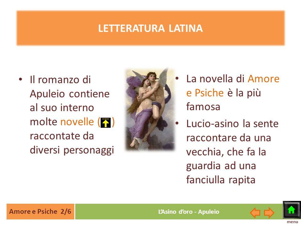 Amore e Psiche 2/6 LAsino doro - Apuleio LETTERATURA LATINA Il romanzo di Apuleio contiene al suo interno molte novelle ( ) raccontate da diversi pers