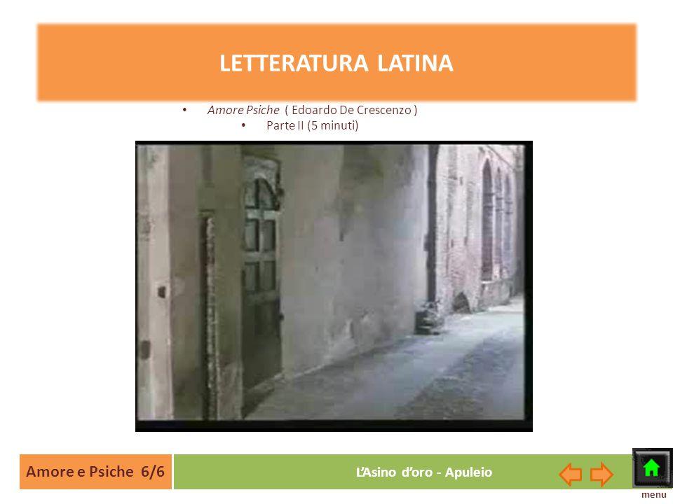 Amore e Psiche 6/6 LAsino doro - Apuleio LETTERATURA LATINA Amore Psiche ( Edoardo De Crescenzo ) Parte II (5 minuti) menu
