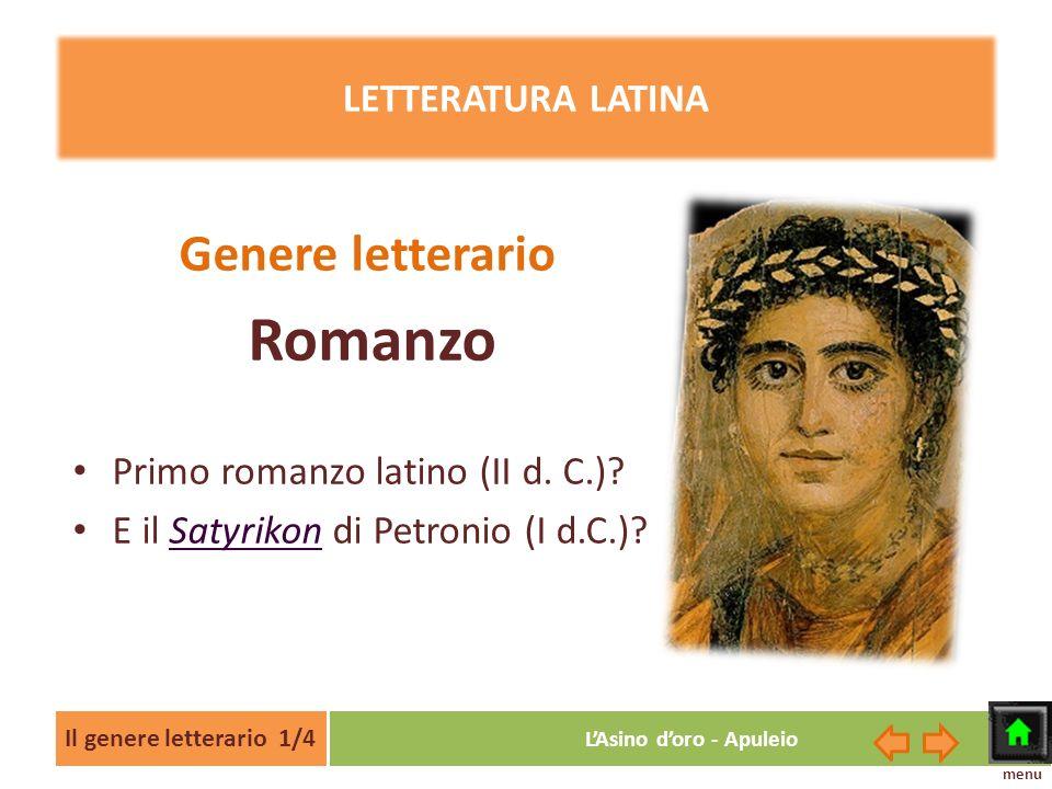 Il genere letterario 1/4 LAsino doro - Apuleio LETTERATURA LATINA Genere letterario Romanzo Primo romanzo latino (II d. C.)? E il Satyrikon di Petroni