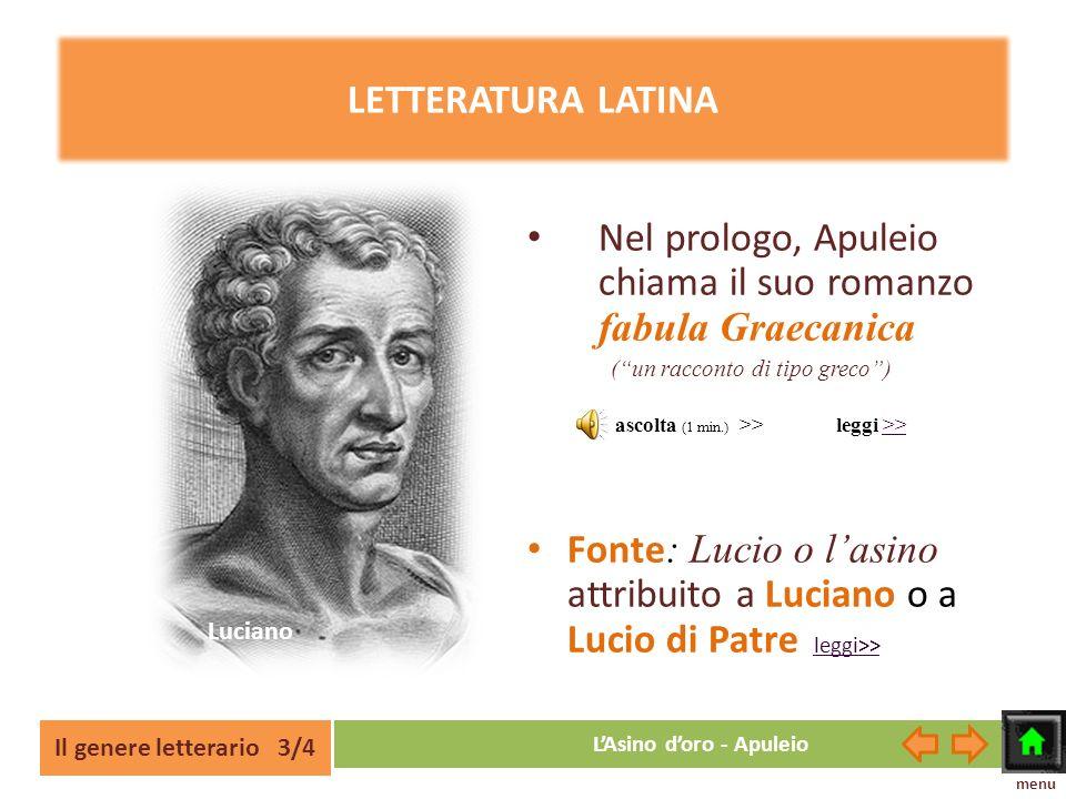Il genere letterario 3/4 LAsino doro - Apuleio LETTERATURA LATINA Nel prologo, Apuleio chiama il suo romanzo fabula Graecanica (un racconto di tipo gr