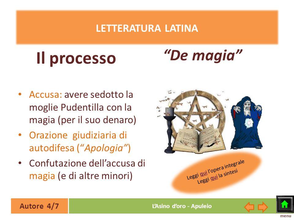 Il processo De magia LETTERATURA LATINA Accusa: avere sedotto la moglie Pudentilla con la magia (per il suo denaro) Orazione giudiziaria di autodifesa
