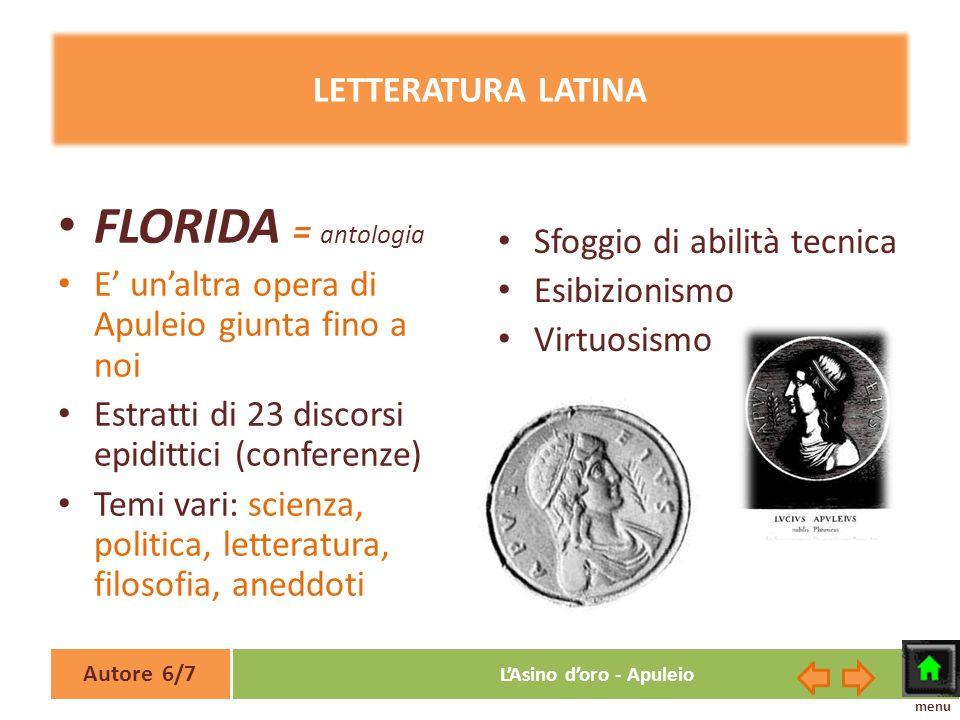 Autore 6/7 LAsino doro - Apuleio LETTERATURA LATINA FLORIDA = antologia E unaltra opera di Apuleio giunta fino a noi Estratti di 23 discorsi epidittic