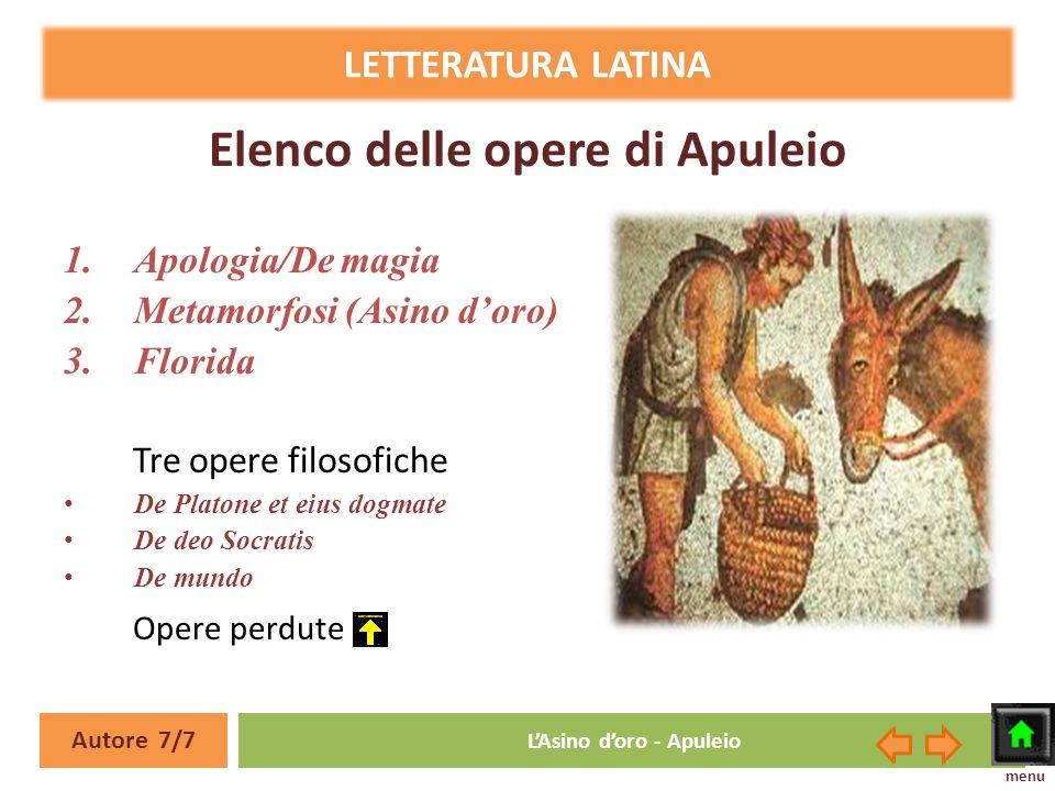 Elenco delle opere di Apuleio LETTERATURA LATINA Autore 7/7 LAsino doro - Apuleio 1.Apologia/De magia 2.Metamorfosi (Asino doro) 3.Florida Tre opere f