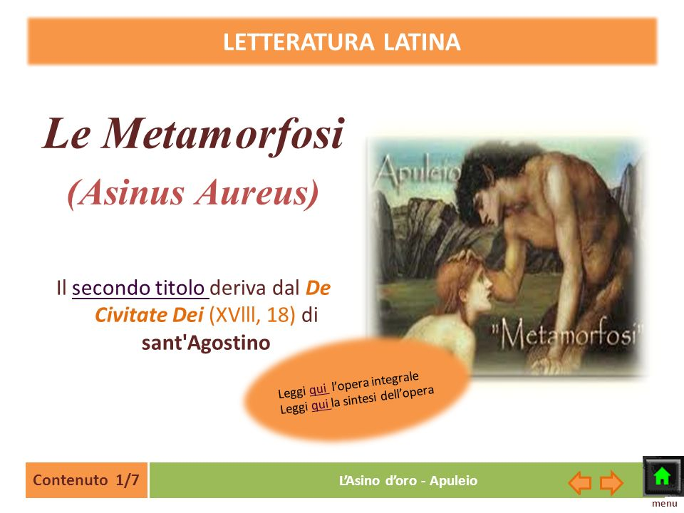 Le Metamorfosi (Asinus Aureus) Il secondo titolo deriva dal De Civitate Dei (XVlll, 18) di sant'Agostinosecondo titolo LETTERATURA LATINA Contenuto 1/