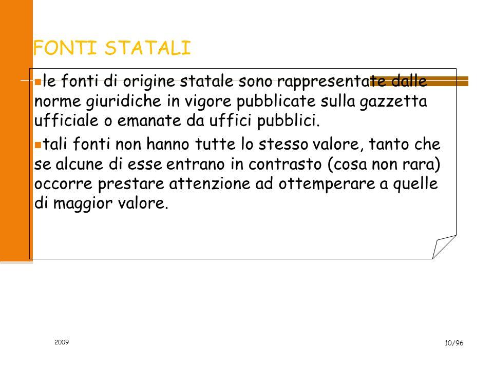 2009 10/96 FONTI STATALI le fonti di origine statale sono rappresentate dalle norme giuridiche in vigore pubblicate sulla gazzetta ufficiale o emanate