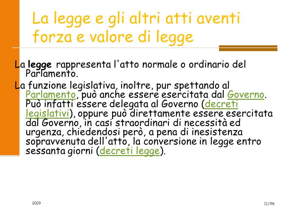 2009 11/96 La legge e gli altri atti aventi forza e valore di legge La legge rappresenta l'atto normale o ordinario del Parlamento. La funzione legisl