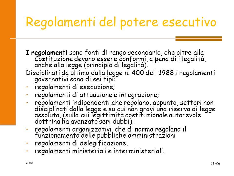 2009 12/96 Regolamenti del potere esecutivo I regolamenti sono fonti di rango secondario, che oltre alla Costituzione devono essere conformi, a pena di illegalità, anche alla legge (principio di legalità).