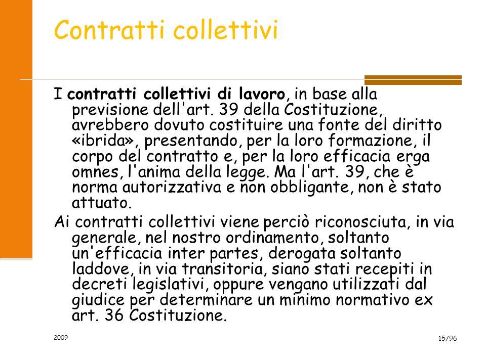 2009 15/96 Contratti collettivi I contratti collettivi di lavoro, in base alla previsione dell'art. 39 della Costituzione, avrebbero dovuto costituire