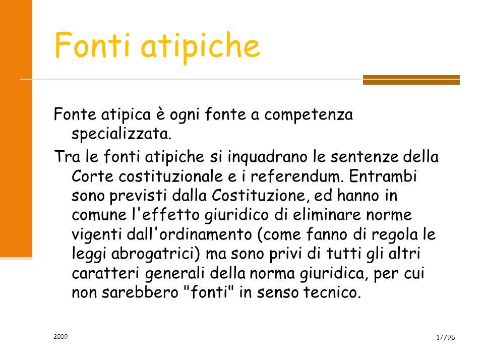 2009 17/96 Fonti atipiche Fonte atipica è ogni fonte a competenza specializzata. Tra le fonti atipiche si inquadrano le sentenze della Corte costituzi